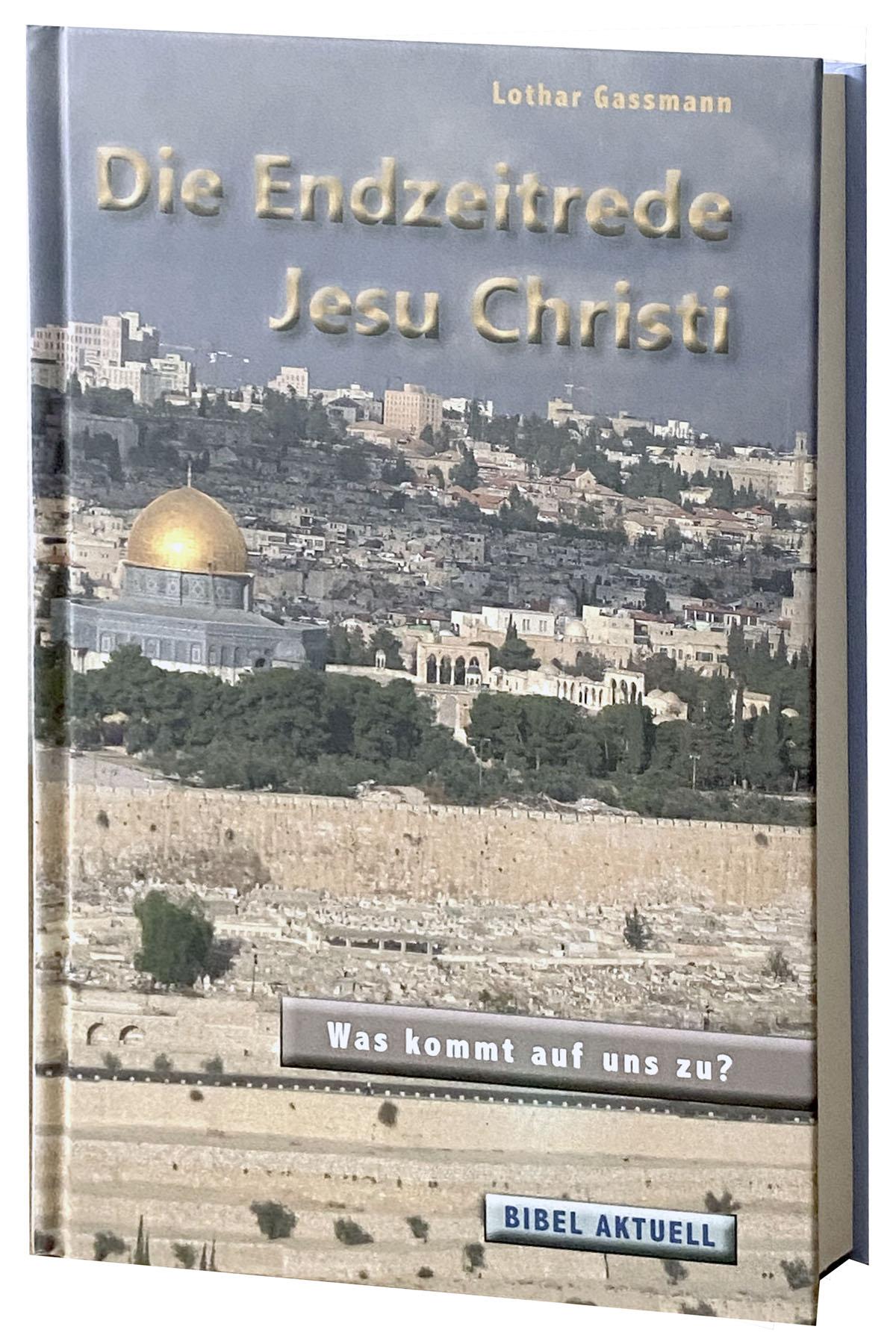 Die Endzeitrede Jesu Christi: Was kommt auf uns zu?